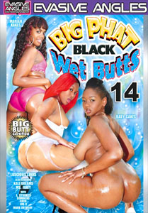 Big Phat Black Wet Butts #14 – Evasive Angles