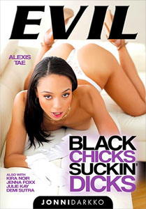 Black Chicks Suckin' Dicks – Evil Angel