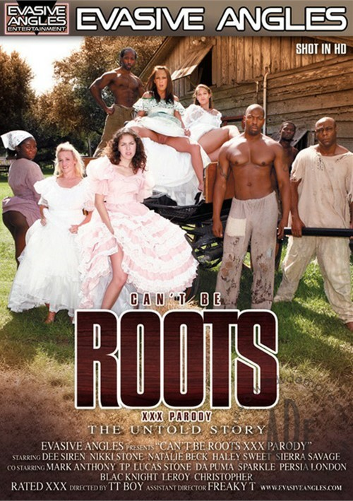 Can't Be Roots XXX Parody: The Untold Story – Evasive Angles
