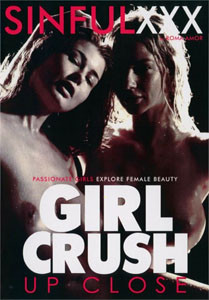 Girl Crush Up Close – Sinful XXX