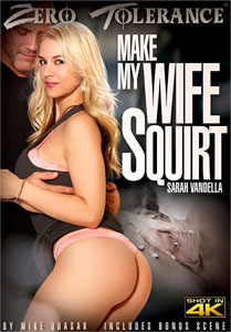 Make My Wife Squirt – Zero Tolerance
