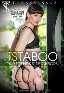 TS Taboo: Our Friends & Neighbors – Transsensual