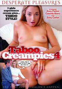 Taboo Creampies #4 – Desperate Pleasures