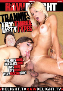 Trannies Try Three Tasty Types – Raw Delight