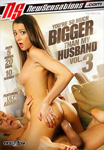You're So Much Bigger Than My Husband #3 – New Sensations